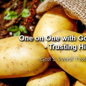 One on One with God – Trusting Him | God's Word Today