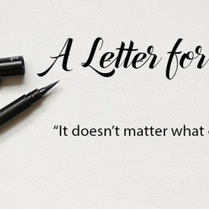 It Doesn't Matter What Others Think | A Letter for You