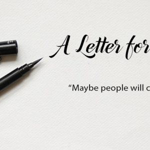Maybe People Will Call Me Weak | A Letter for You