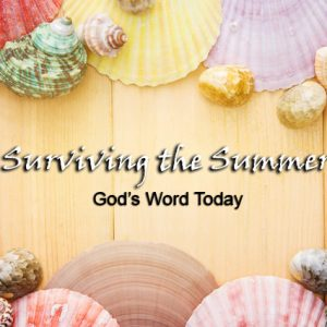 Surviving the Summer | God's Word Today
