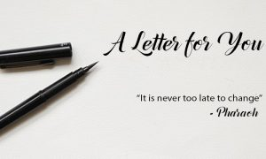 It is never too late to change   Letter for You from Pharaoh