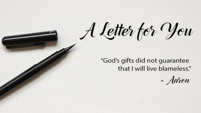 God's gifts did not guarantee that I will live blameless | A Letter for You