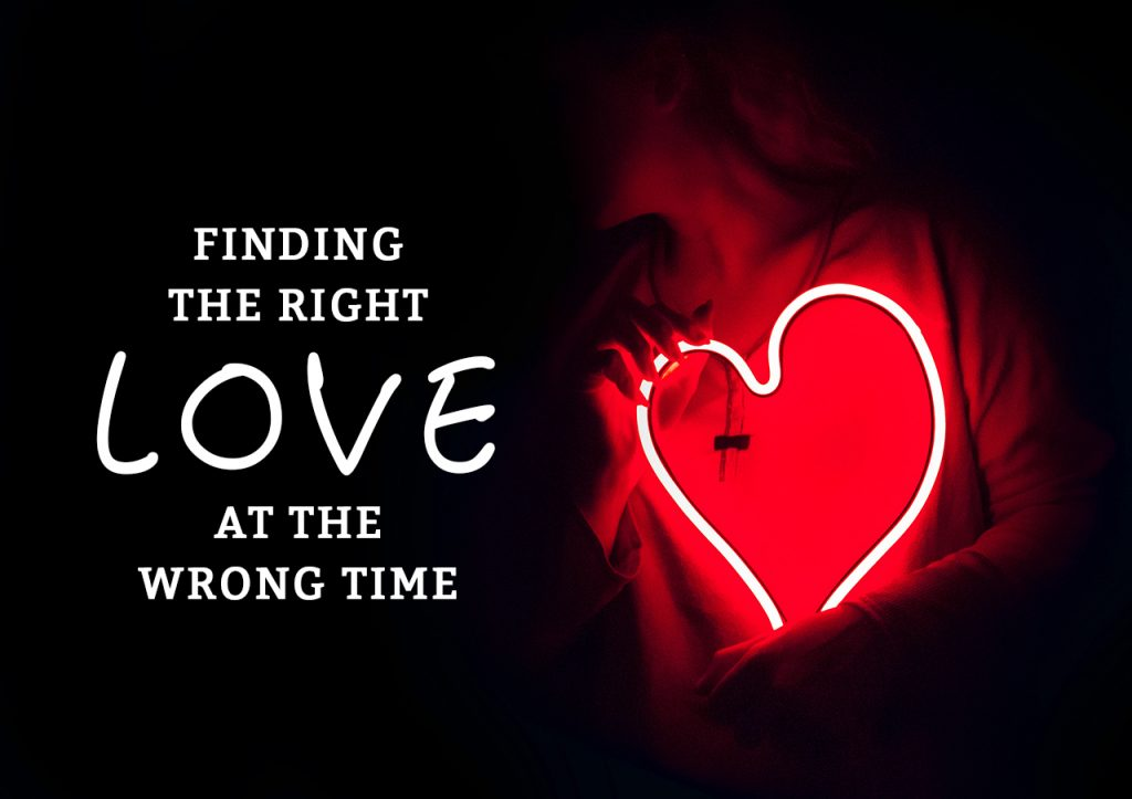 Finding the Right Love at the Wrong Time