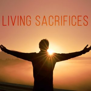 Living Sacrifices | God's Word Today