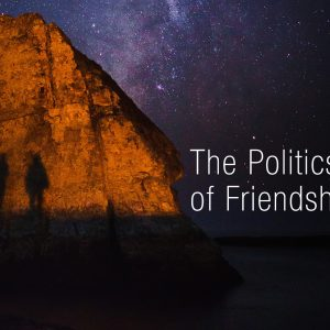 Politics of Friendship