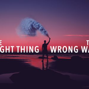 The Right Thing The Wrong Way