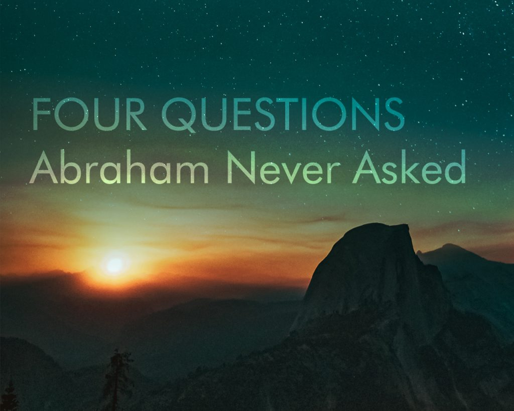 Four Questions Abraham Never Asked