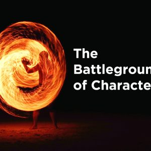 The Battleground of Character | God's Word Today