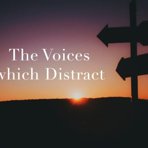 The Voices which Distract | God's Word Today