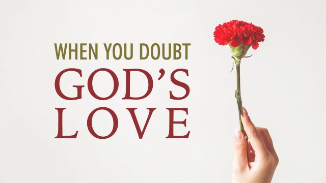 When You Doubt God's Love | God's Word Today