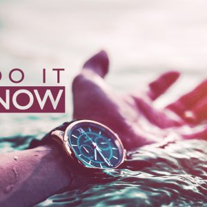 Do it Now   God's Word Today