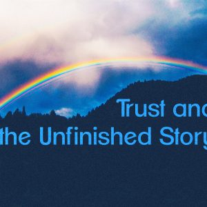 Trust and the Unfinished Story   God's Word Today