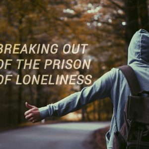 Breaking Out of the Prison of Loneliness | God's Word Today