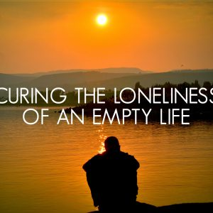Curing the Loneliness of an Empty Life | God's Word Today