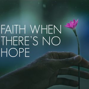 Faith when there's No Hope | God's Word Today