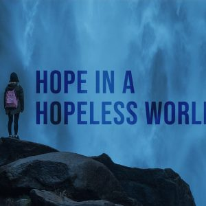 Hope in a Hopeless World | God's Word Today