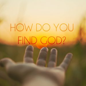 How do you Find God?   God's Word Today