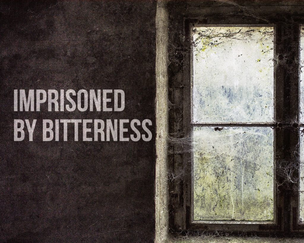 Imprisoned by Bitterness