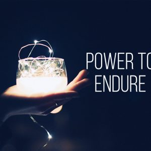 Power to Endure   God's Word Today