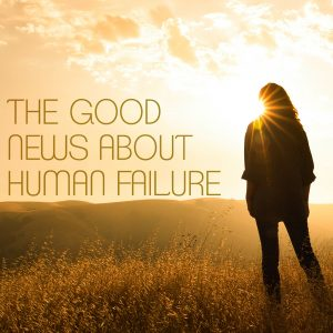 The Good News about Human Failure   God's Word Today