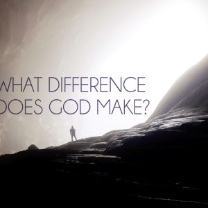 What Difference does God Make?   God's Word Today