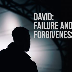 David: Failure and Forgiveness | God's Word Today