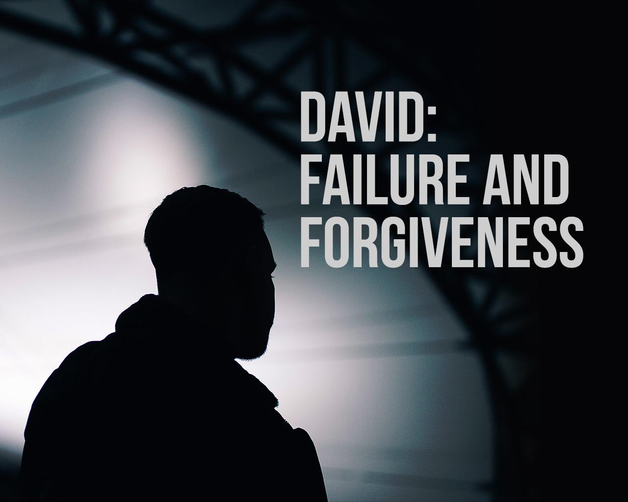 David Failure and Forgiveness