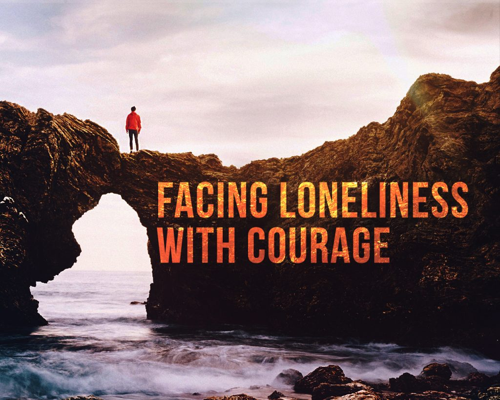 Facing Loneliness with Courage