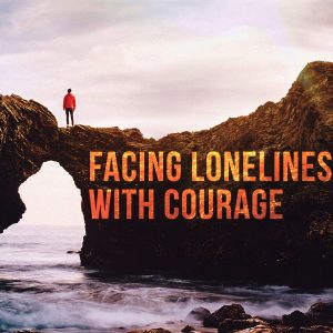 Facing Loneliness With Courage | God's Word Today