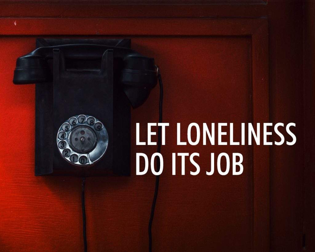 Let Loneliness Do its Job