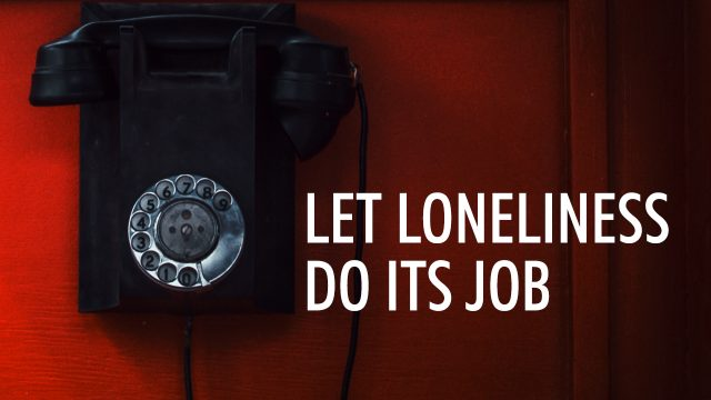 Let Loneliness do its Job | God's Word Today