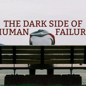 The Dark Side of Human Failure   God's Word Today