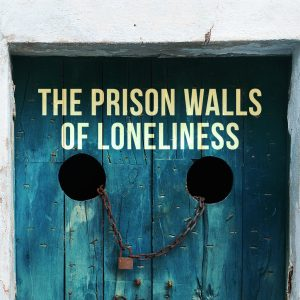 The Prison Walls of Loneliness| God's Word Today
