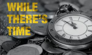 While There's Time | God's Word Today