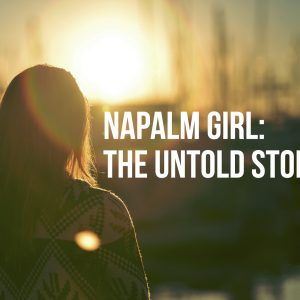 Napalm Girl: The Untold Story   God's Word Today