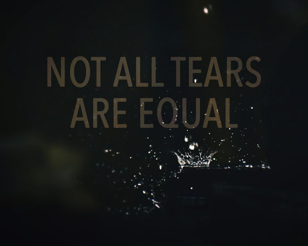 Not All Tears are Equal