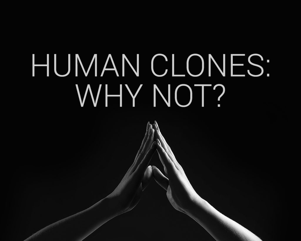 Human Clones- Why Not