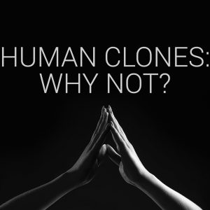 Human Clones: Why Not? | God's Word Today