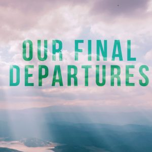 Our Final Departures | God's Word Today