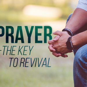 Prayer – the Key to Revival | God's Word Today