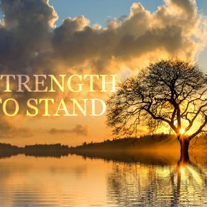 Strength to Stand | God's Word Today