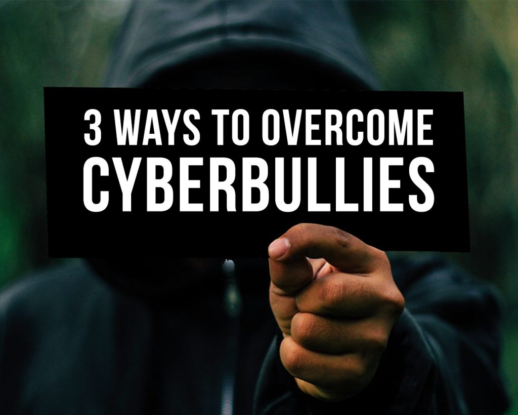 3 Ways to Overcome Cyberbullies