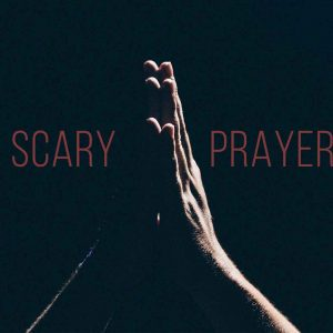 A Scary Prayer? | God's Word Today