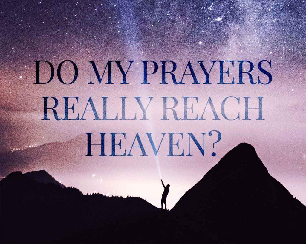 Do My Prayers Really Reach Heaven