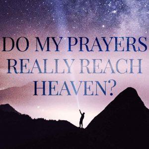 Do My Prayers Really Reach Heaven? | God's Word Today