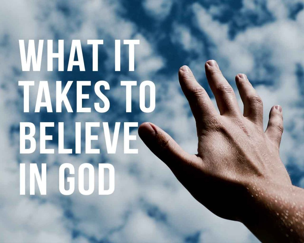 What It Takes To Believe in God