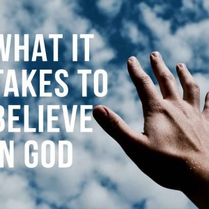 What It Takes To Believe in God | God's Word Today