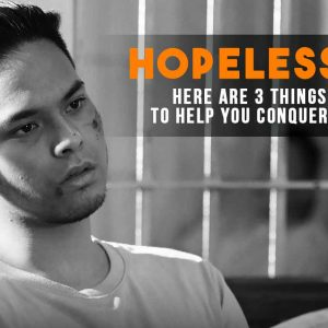 Hopeless? Here are 3 Things to Help You Conquer it