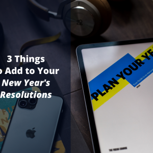 3 Things to Add to Your New Year's Resolutions