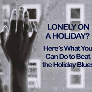 Lonely on a Holiday? Here's What You Can Do to Beat the Holiday Blues